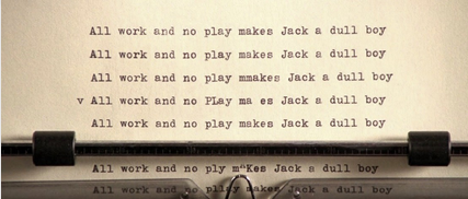 all work no play makes jack a dull boy